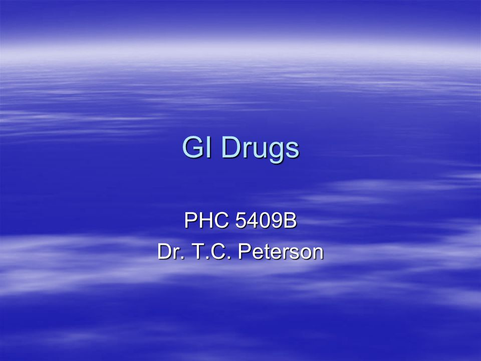 GI Drugs PHC 5409B Dr. T.C. Peterson