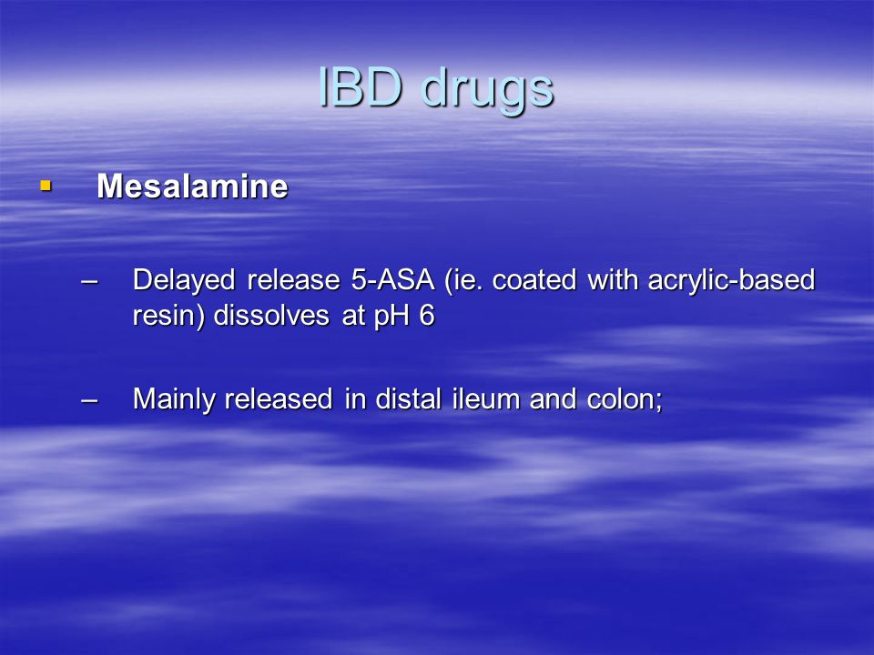 IBD drugs Mesalamine. Delayed release 5-ASA (ie. coated with acrylic-based resin) dissolves at pH 6.