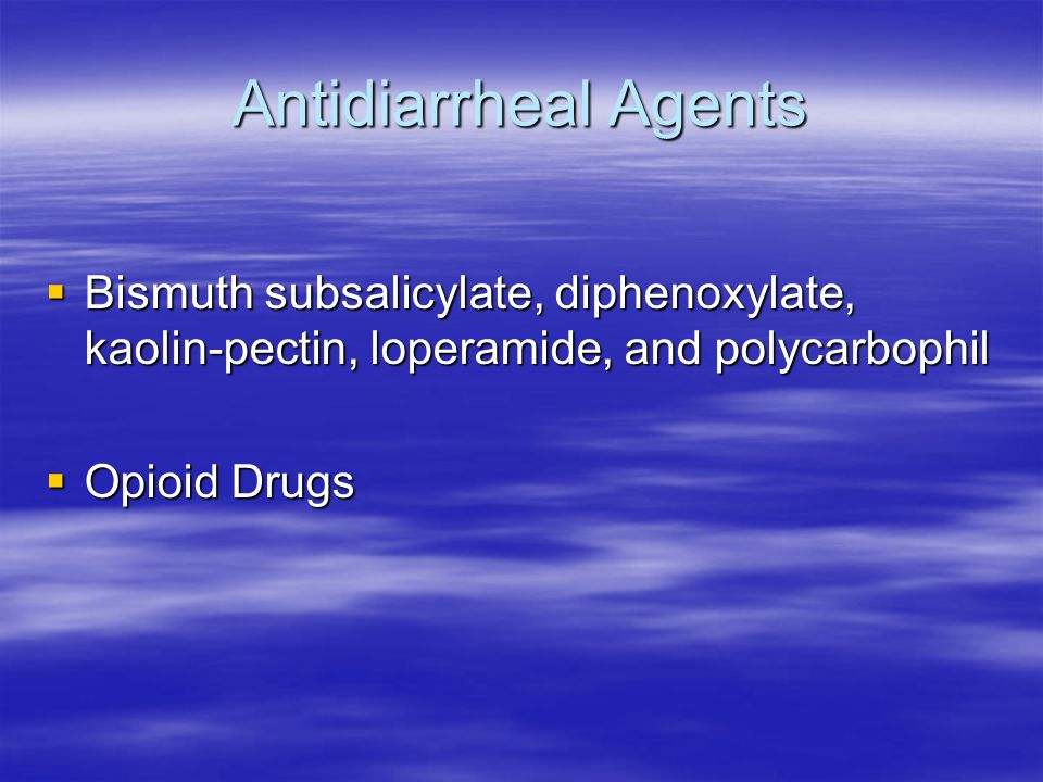 Antidiarrheal Agents Bismuth subsalicylate, diphenoxylate, kaolin-pectin, loperamide, and polycarbophil.