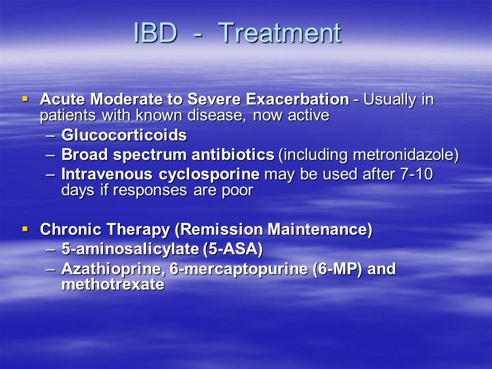 IBD - Treatment Acute Moderate to Severe Exacerbation - Usually in patients with known disease, now active.