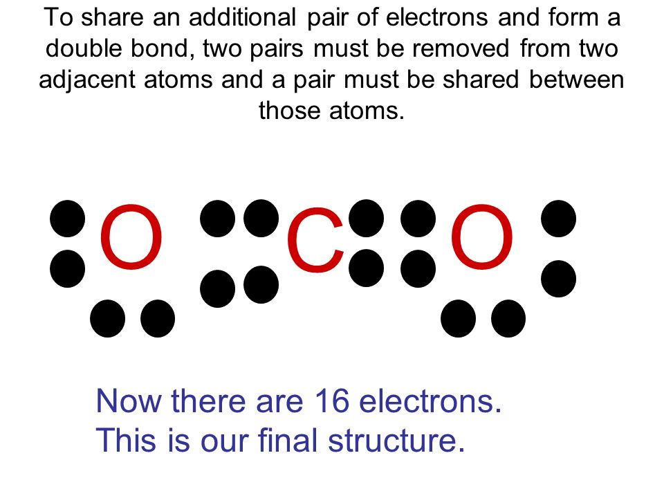 O C O Now there are 16 electrons. This is our final structure.