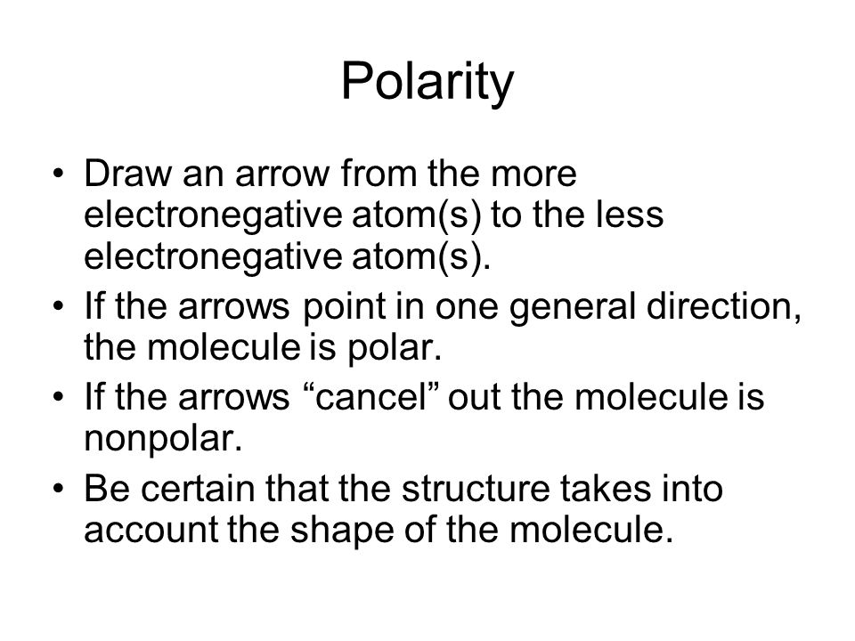 Polarity Draw an arrow from the more electronegative atom(s) to the less electronegative atom(s).