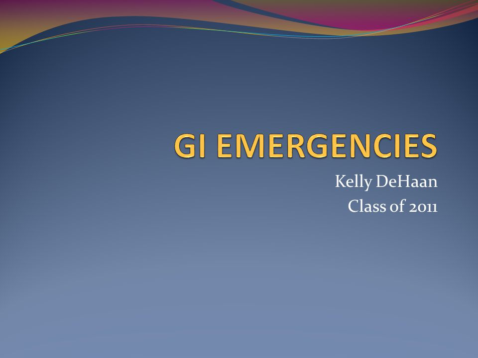 GI EMERGENCIES Kelly DeHaan Class of 2011
