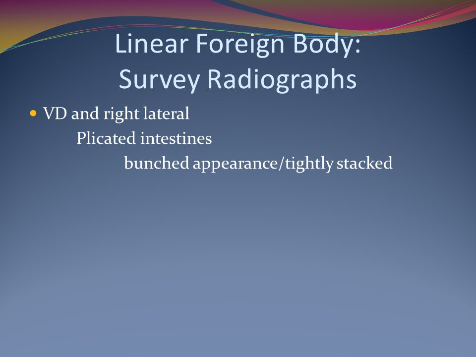 Linear Foreign Body: Survey Radiographs