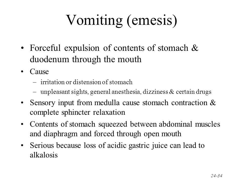 Vomiting (emesis) Forceful expulsion of contents of stomach & duodenum through the mouth. Cause. irritation or distension of stomach.