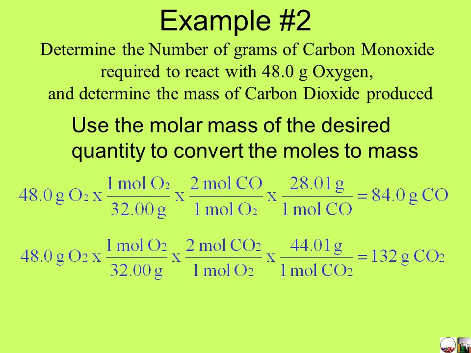 Example #2 Determine the Number of grams of Carbon Monoxide. required to react with 48.0 g Oxygen,