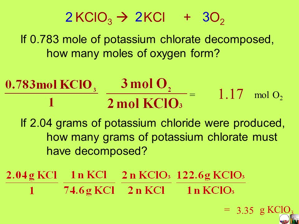KClO3  KCl + O2 2. 3. If 0.783 mole of potassium chlorate decomposed, how many moles of oxygen form
