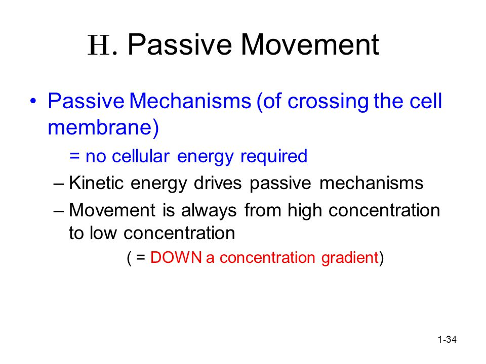 H. Passive Movement Passive Mechanisms (of crossing the cell membrane)