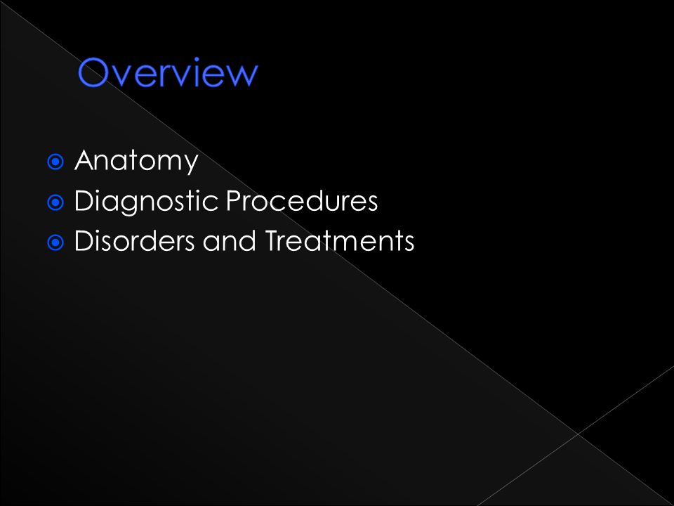 Overview Anatomy Diagnostic Procedures Disorders and Treatments