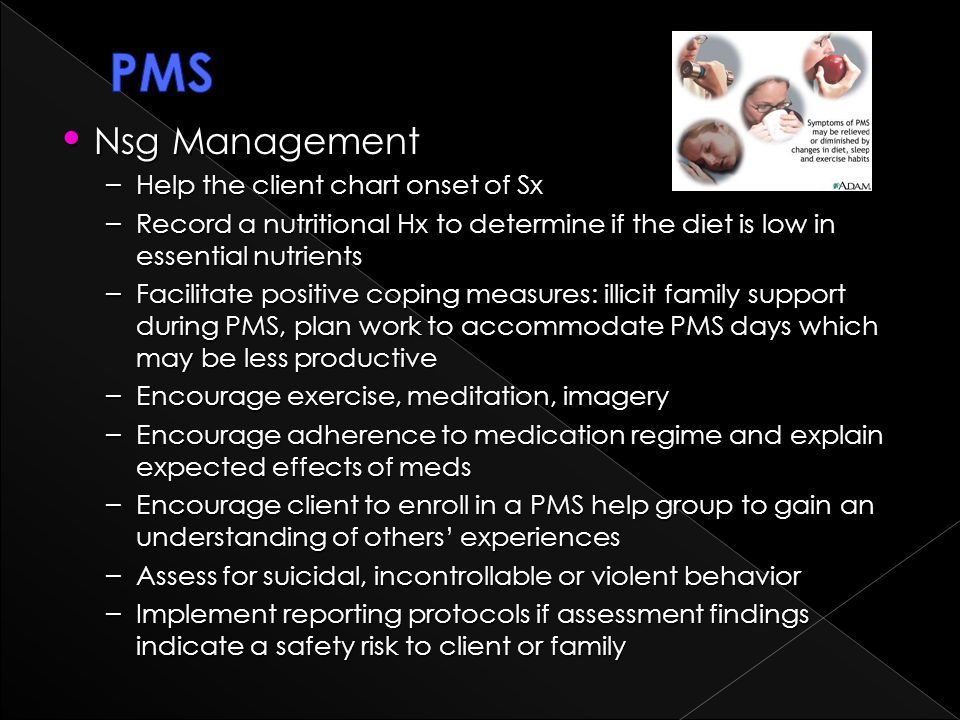 PMS Nsg Management Help the client chart onset of Sx