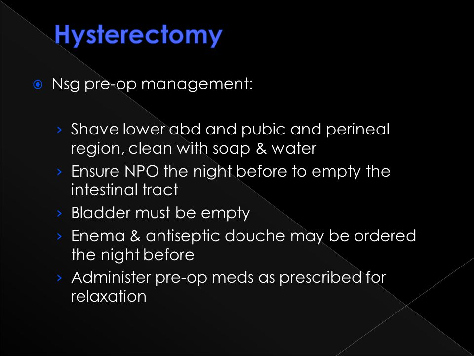 Hysterectomy Nsg pre-op management: