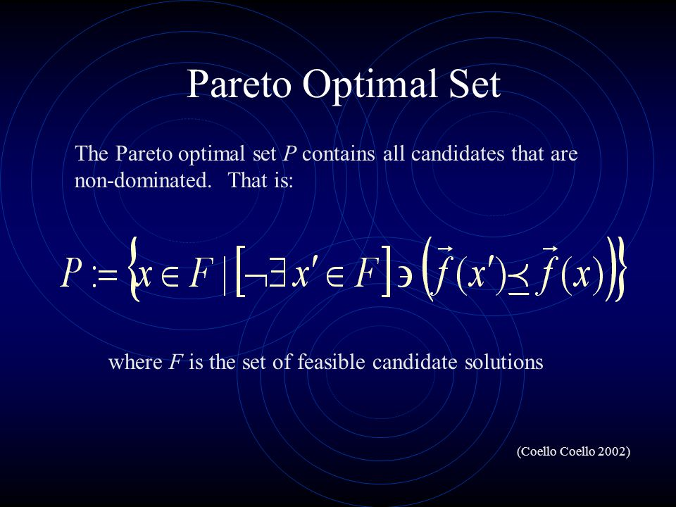 Pareto Optimal Set The Pareto optimal set P contains all candidates that are non-dominated. That is:
