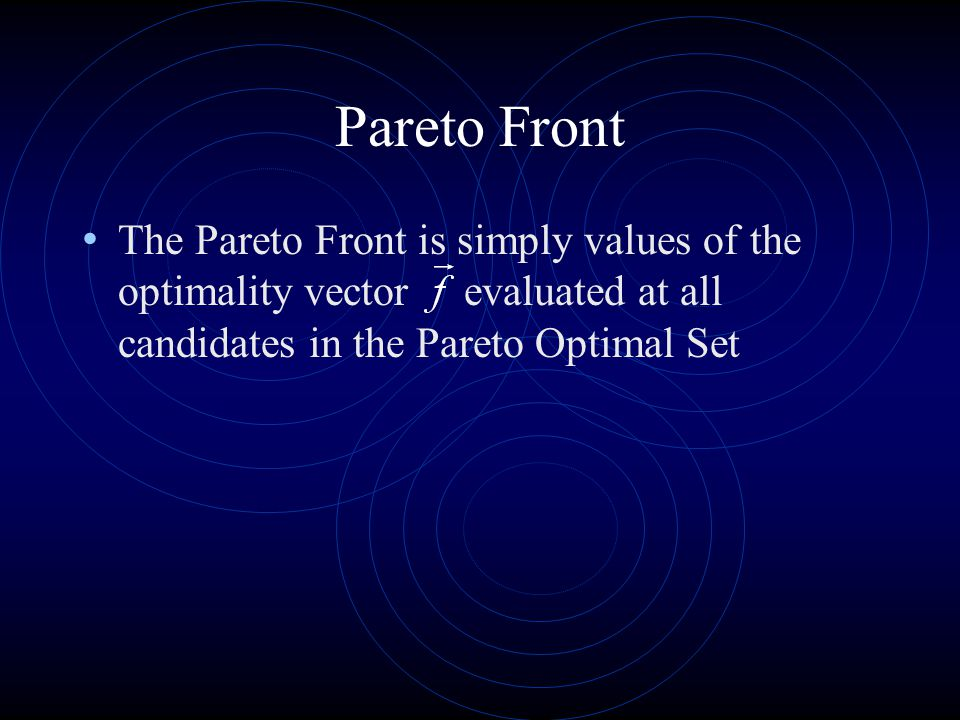 Pareto Front The Pareto Front is simply values of the optimality vector evaluated at all candidates in the Pareto Optimal Set.