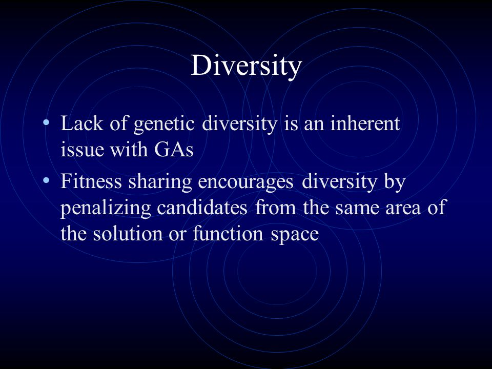 Diversity Lack of genetic diversity is an inherent issue with GAs