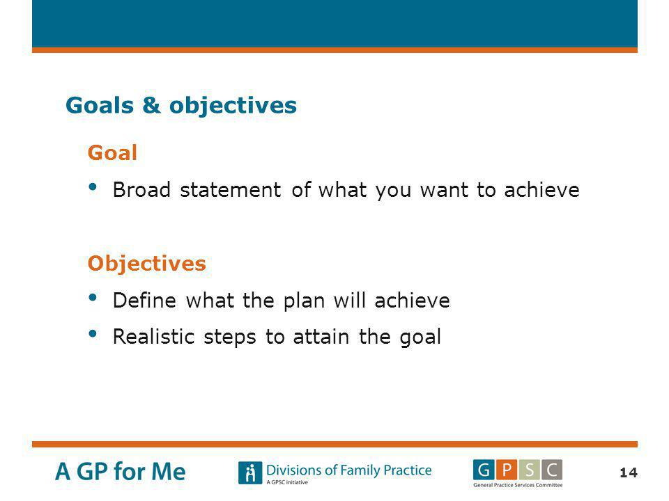 Goals & objectives Goal Broad statement of what you want to achieve