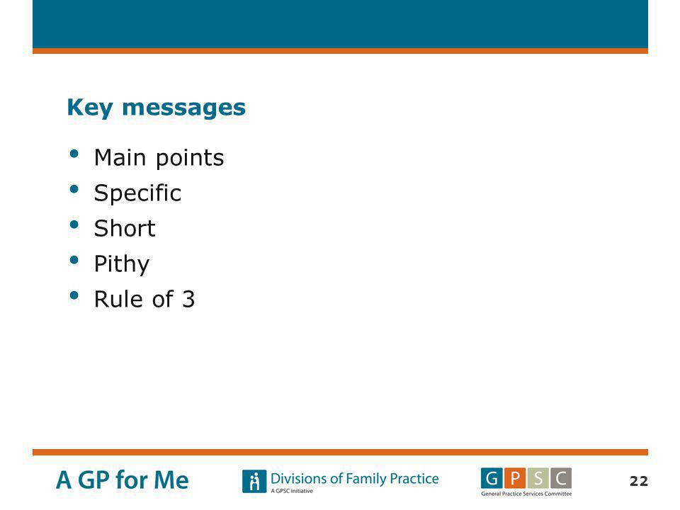 Key messages Main points Specific Short Pithy Rule of 3