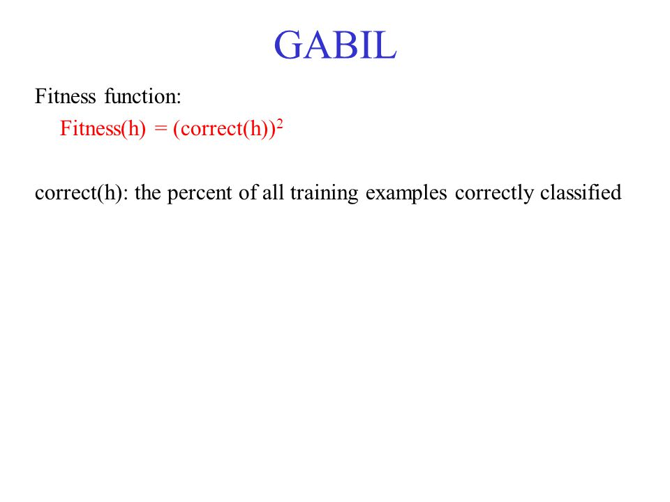 GABIL Fitness function: Fitness(h) = (correct(h))2