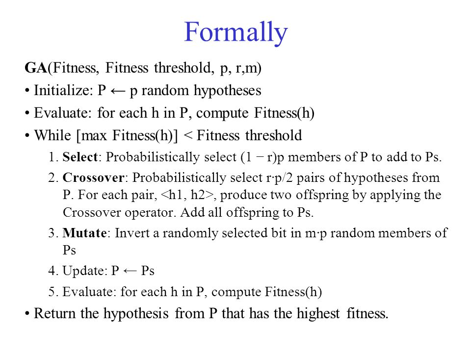 Formally GA(Fitness, Fitness threshold, p, r,m)