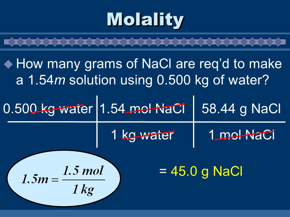 Molality How many grams of NaCl are req'd to make a 1.54m solution using kg of water kg water.