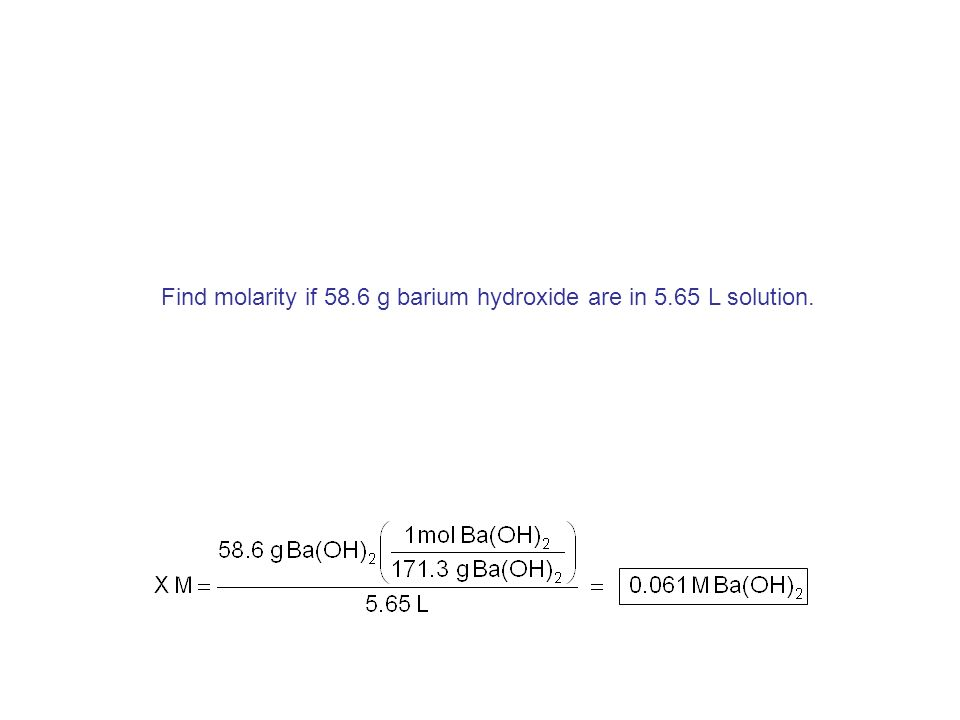 Find molarity if 58.6 g barium hydroxide are in 5.65 L solution.