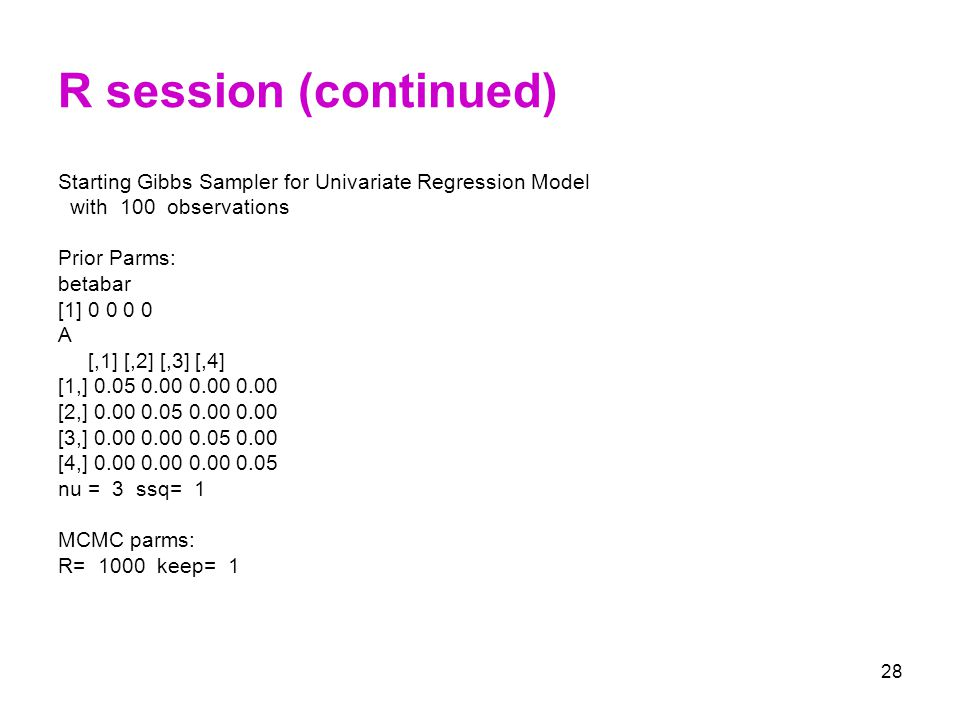 R session (continued) Starting Gibbs Sampler for Univariate Regression Model. with 100 observations.