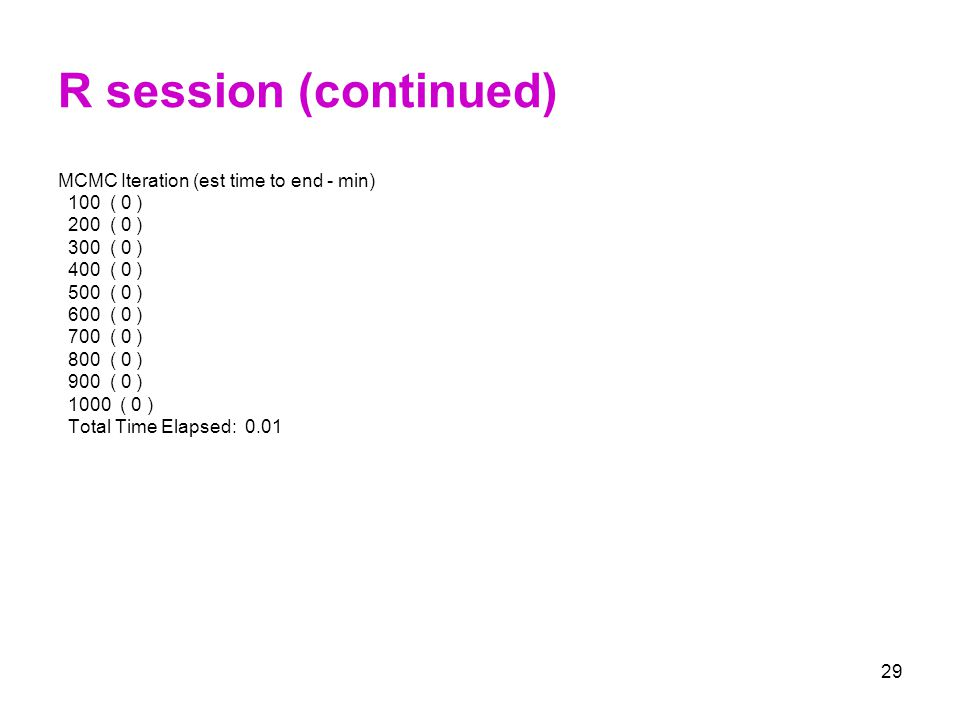 R session (continued) MCMC Iteration (est time to end - min) 100 ( 0 )