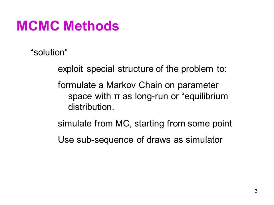 MCMC Methods solution exploit special structure of the problem to:
