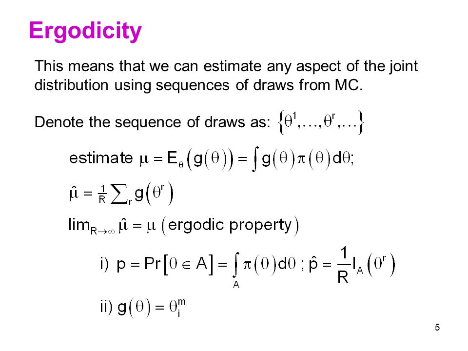 Ergodicity This means that we can estimate any aspect of the joint