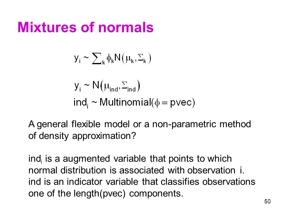 Mixtures of normals A general flexible model or a non-parametric method. of density approximation