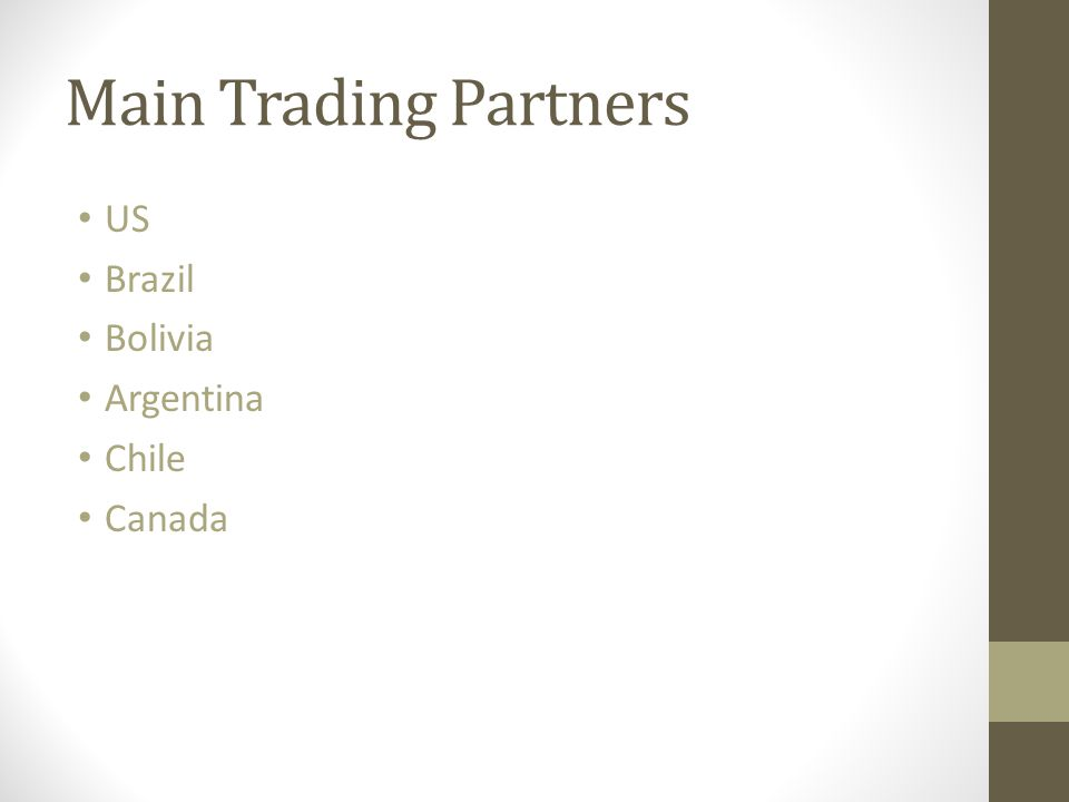 Main Trading Partners US Brazil Bolivia Argentina Chile Canada