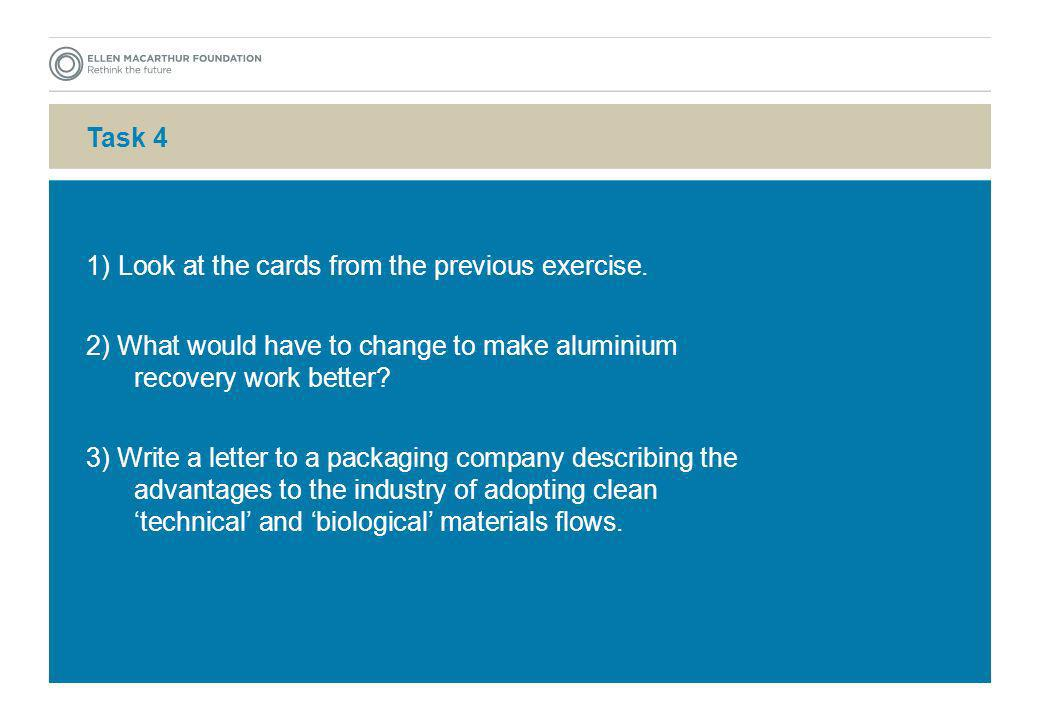 Task 4 1) Look at the cards from the previous exercise. 2) What would have to change to make aluminium recovery work better