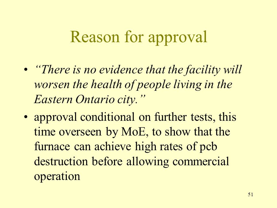 Reason for approval There is no evidence that the facility will worsen the health of people living in the Eastern Ontario city.