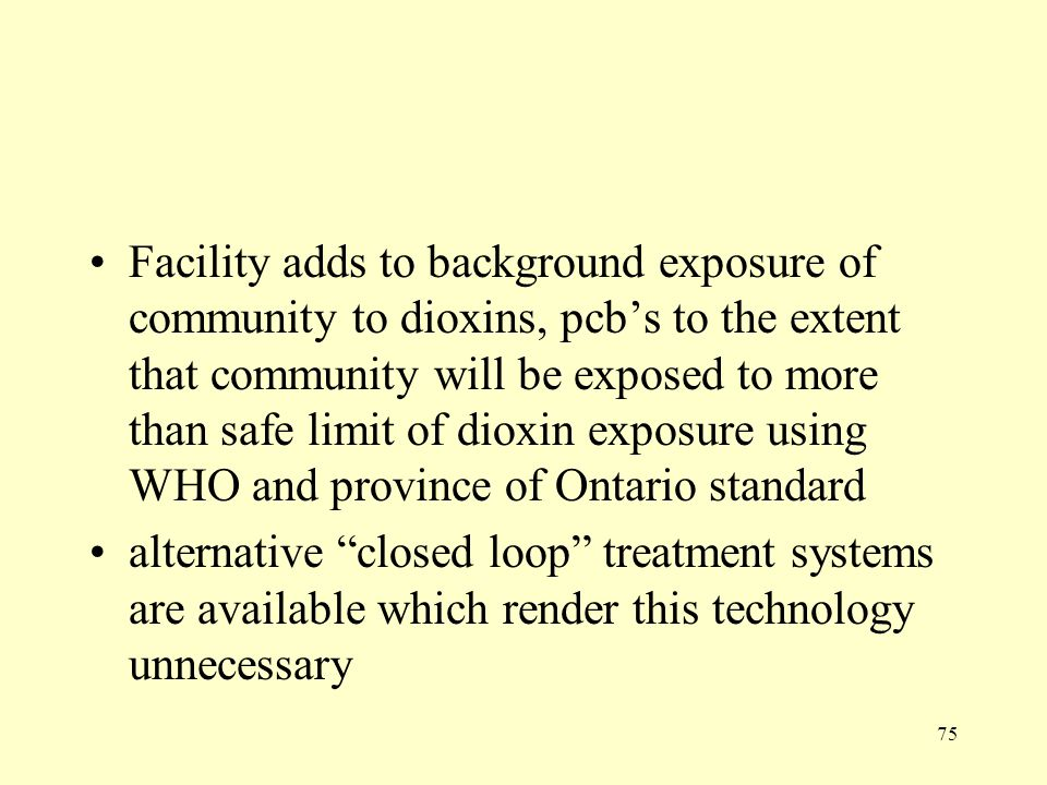 Facility adds to background exposure of community to dioxins, pcb's to the extent that community will be exposed to more than safe limit of dioxin exposure using WHO and province of Ontario standard