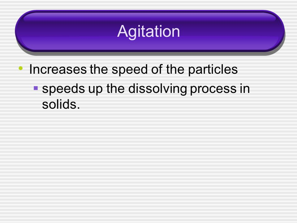 Agitation Increases the speed of the particles
