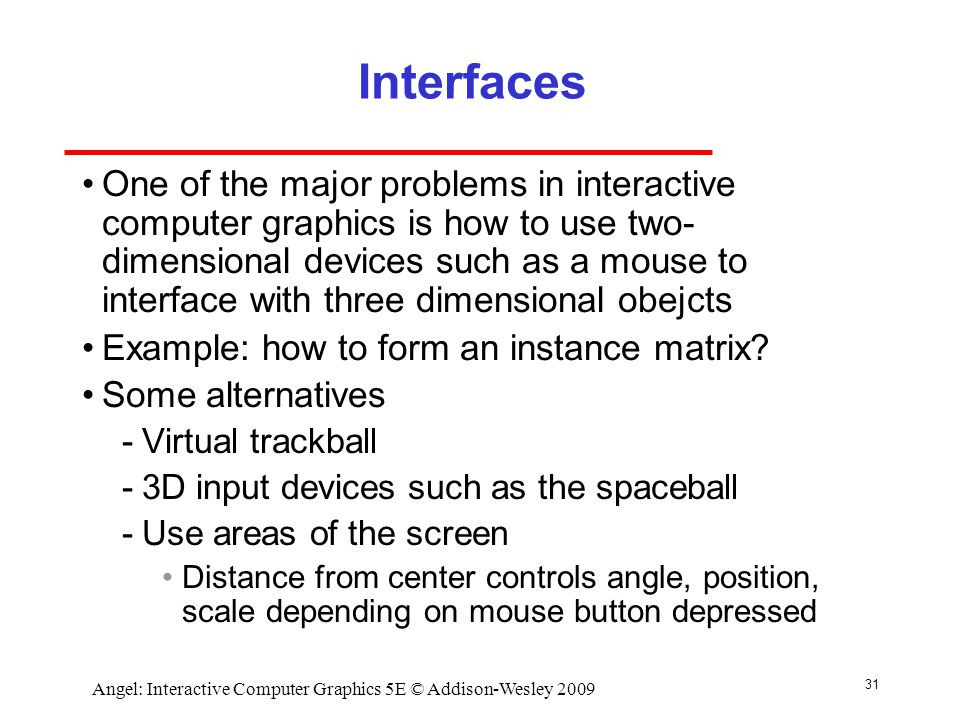 Angel: Interactive Computer Graphics 5E © Addison-Wesley 2009