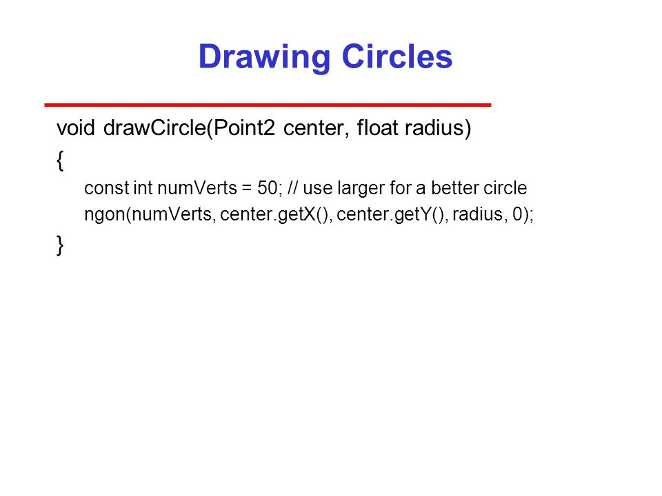 Drawing Circles void drawCircle(Point2 center, float radius) { }