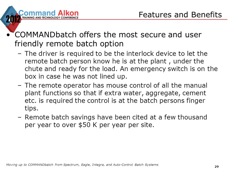 Features and Benefits COMMANDbatch offers the most secure and user friendly remote batch option.
