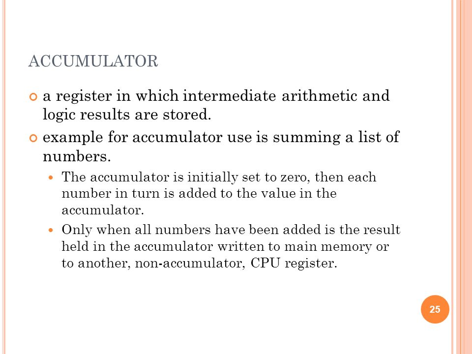 accumulator a register in which intermediate arithmetic and logic results are stored. example for accumulator use is summing a list of numbers.
