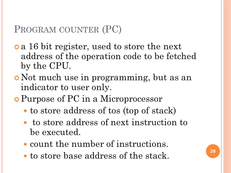 Program counter (PC) a 16 bit register, used to store the next address of the operation code to be fetched by the CPU.