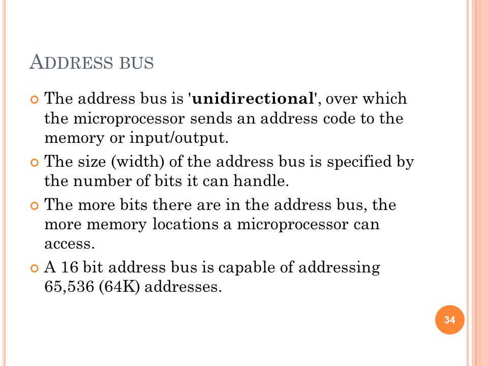 Address bus The address bus is unidirectional , over which the microprocessor sends an address code to the memory or input/output.
