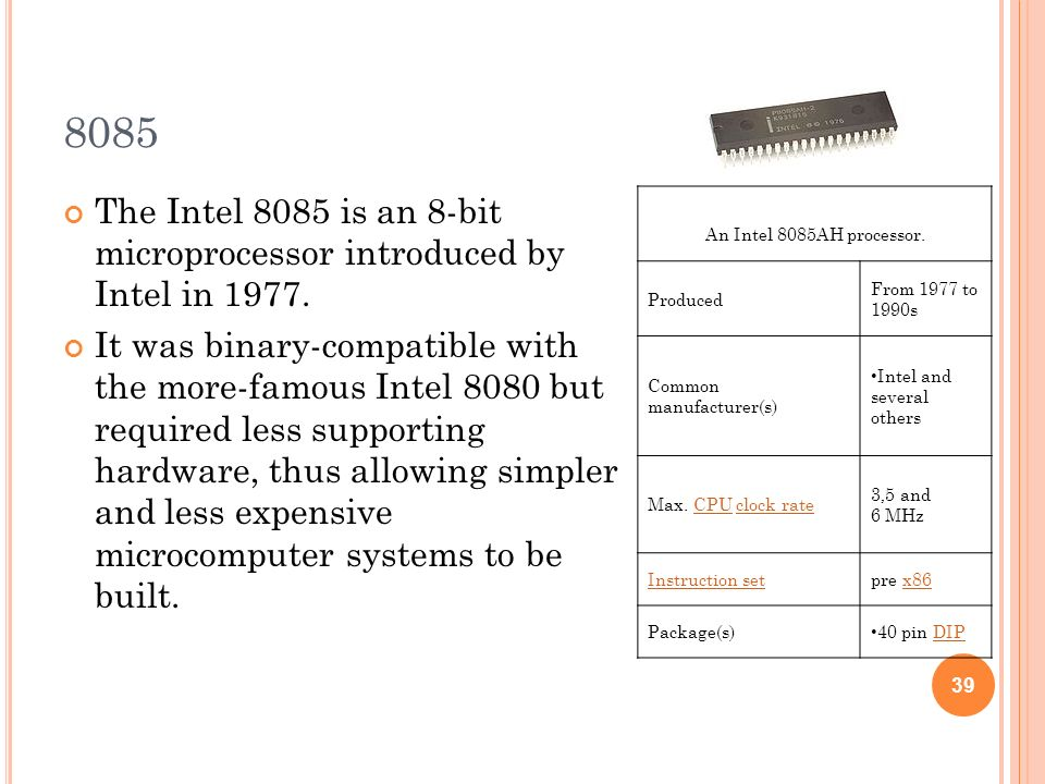 8085 The Intel 8085 is an 8-bit microprocessor introduced by Intel in 1977.