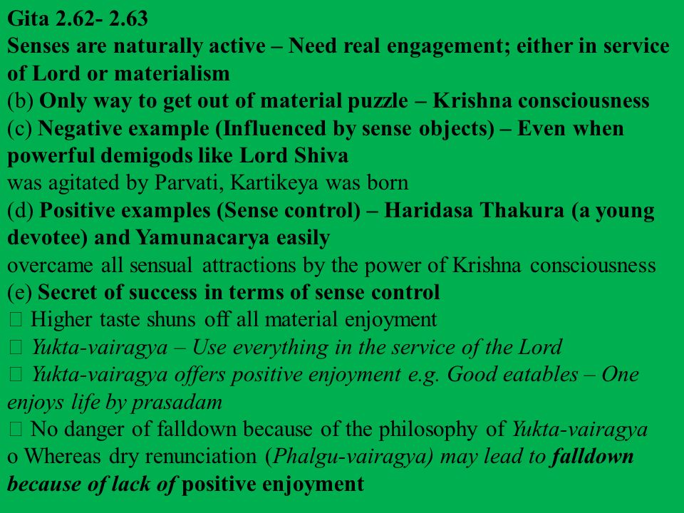 Gita 2.62- 2.63 Senses are naturally active – Need real engagement; either in service of Lord or materialism.