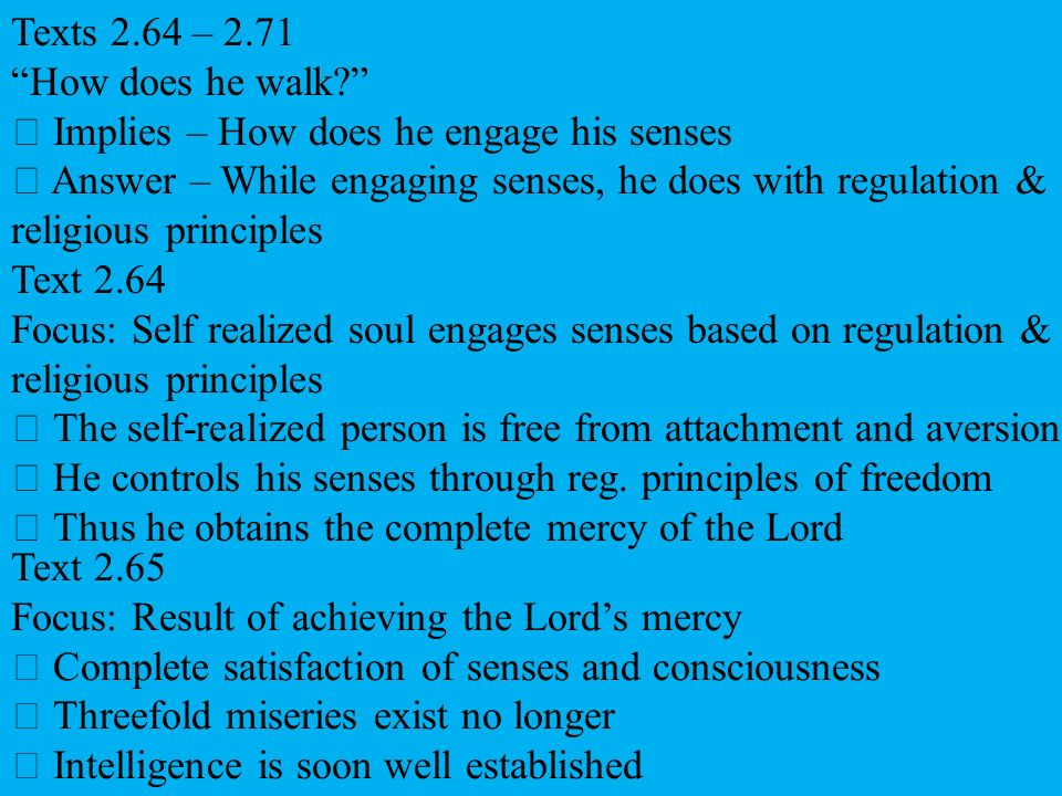 Texts 2.64 – 2.71 How does he walk  Implies – How does he engage his senses.