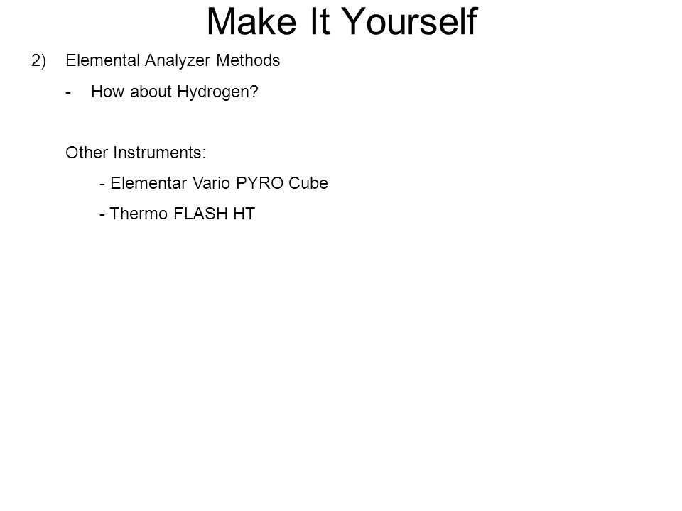 Make It Yourself 2) Elemental Analyzer Methods How about Hydrogen