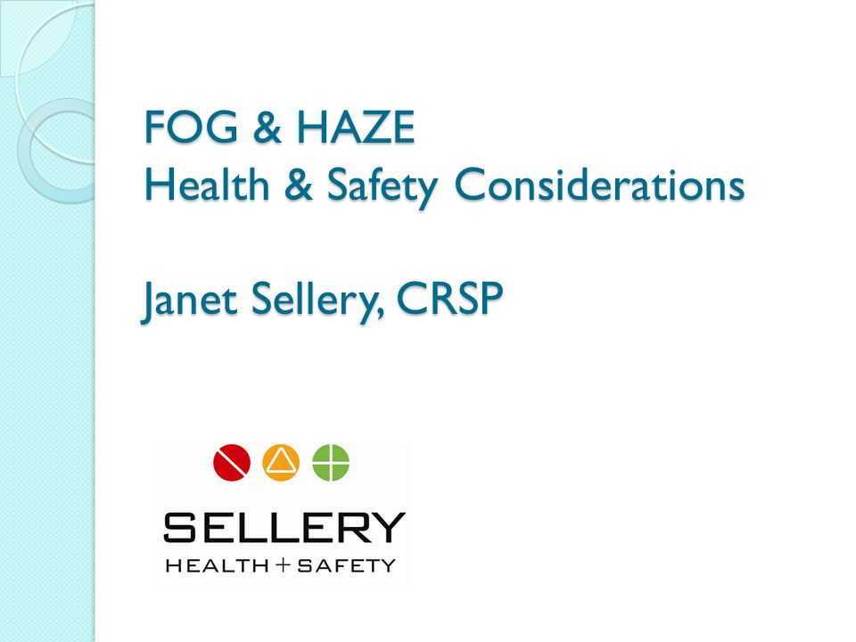 FOG & HAZE Health & Safety Considerations Janet Sellery, CRSP