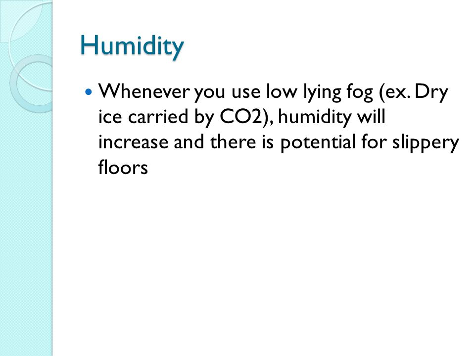 Humidity Whenever you use low lying fog (ex.