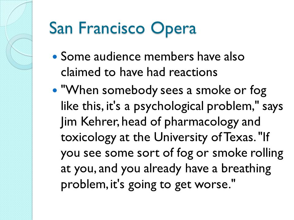 San Francisco Opera Some audience members have also claimed to have had reactions.