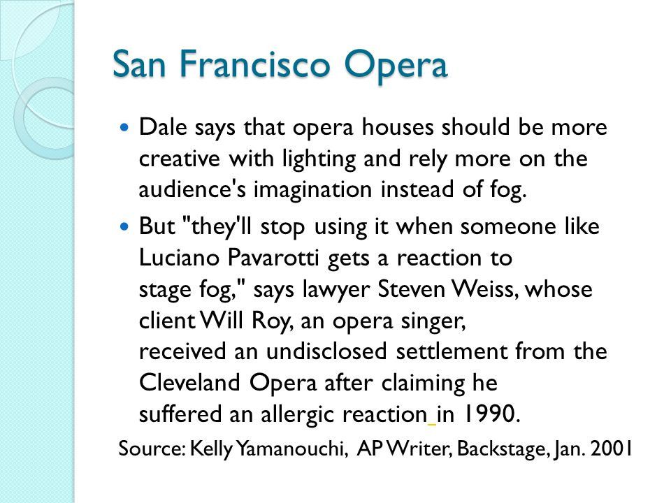 San Francisco Opera Dale says that opera houses should be more creative with lighting and rely more on the audience s imagination instead of fog.
