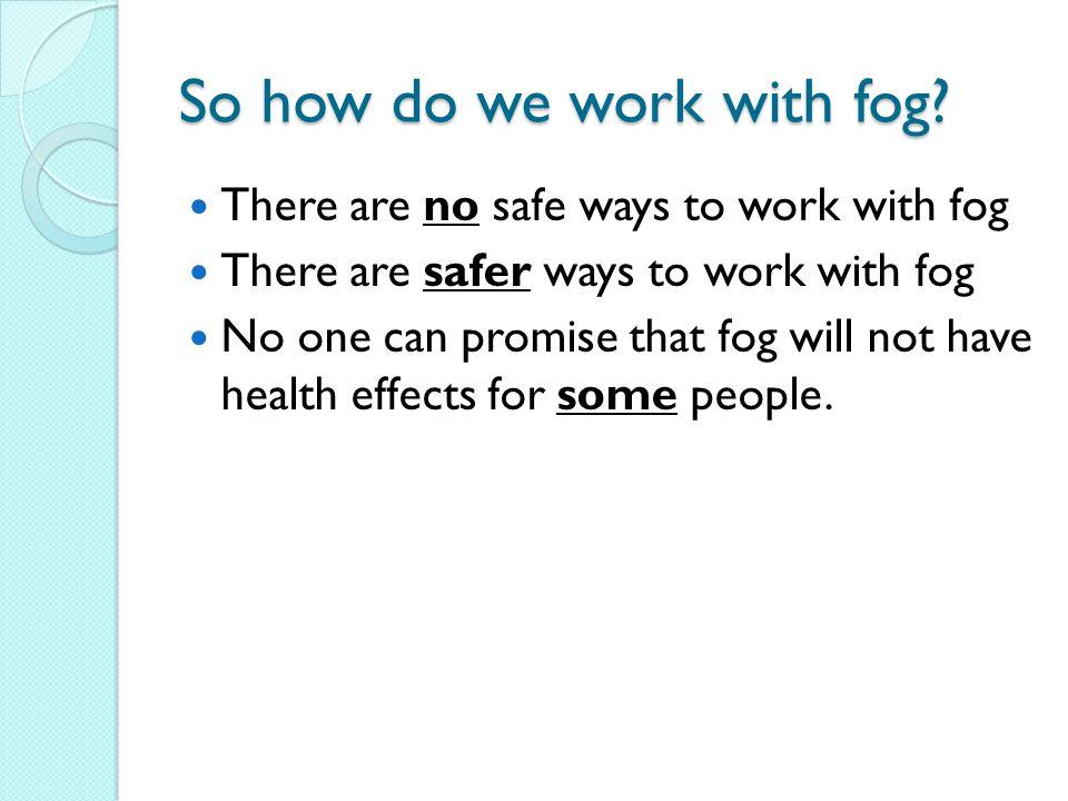 So how do we work with fog