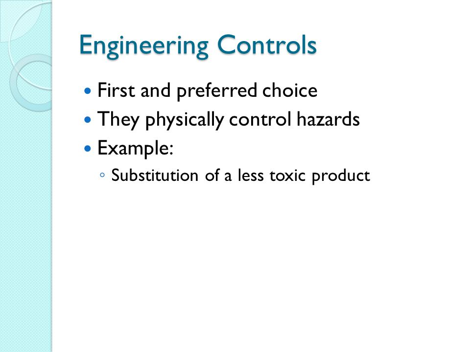 Engineering Controls First and preferred choice